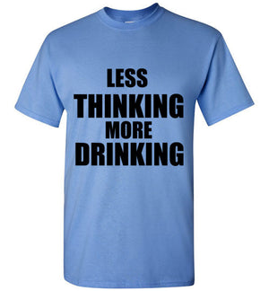 Less Thinking More Drinking T-Shirt