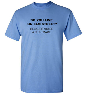 Do You Live on Elm Street Because You're a Nightmare T-Shirt