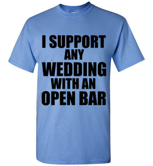 I Support Any Wedding With an Open Bar T-Shirt