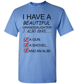 I Have a Beautiful Granddaughter I Also Have a Gun a Shovel and an Alibi