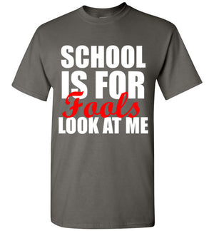 School is for Fools Look at Me T-Shirt