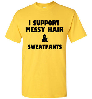 I Support Messy Hair and Sweatpants