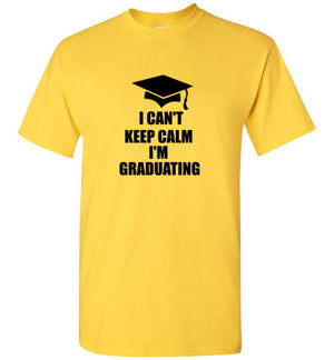 I Can't Keep Calm I'm Graduating T-Shirt