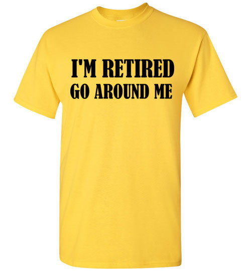 I'm Retired Go Around Me T-Shirt