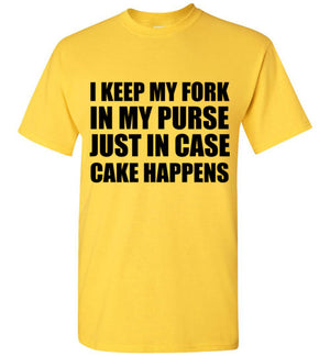 I Keep My Fork in My Purse Just in Case Cake Happens T-Shirt