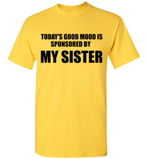 Today's Good Mood is Sponsored By My Sister T-Shirt