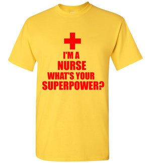 I'm a Nurse What's Your Superpower T-Shirt
