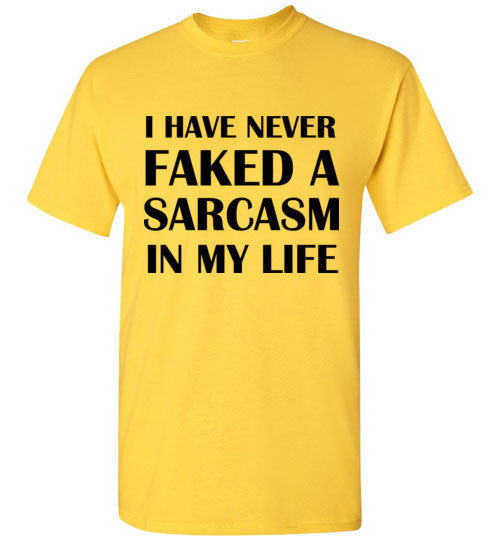 I Have Never Faked a Sarcasm T-Shirt