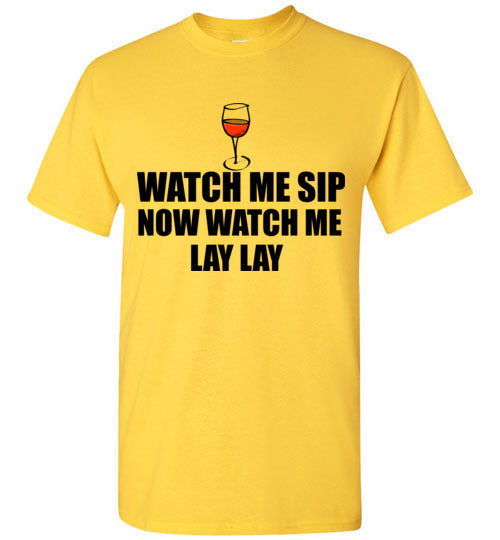 Watch Me Sip Now Watch Me Lay Lay T-Shirt