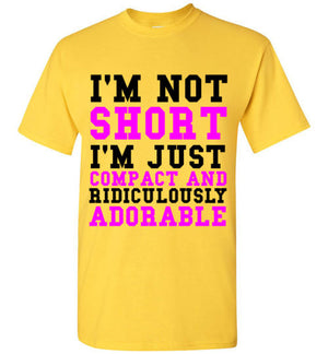 I'm Not Short I'm Just Compact and Ridiculously Adorable
