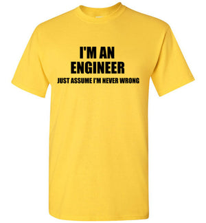 I'm An Engineer Just Assume I'm Wrong T-Shirt