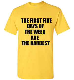 The First Five Days of the Week are the Hardest T-Shirt