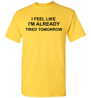 I Feel Like I'm Already Tired Tomorrow