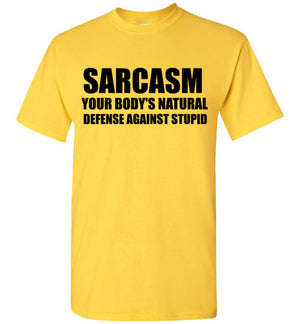 Sarcasm Your Body's Natural Defense Against Stupid T-Shirt