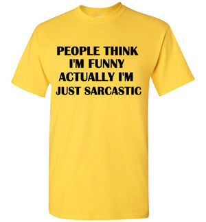 People Think I'm Funny Actually I'm Just Sarcastic T-Shirt