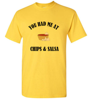 You had Me at Chips and Salsa T-Shirt