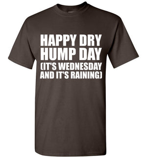 Happy Dry Hump Day It's Wednesday and It's Raining T-Shirt