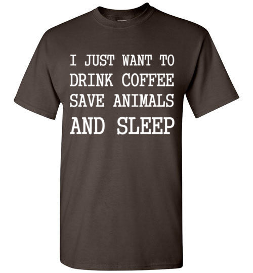I Just Want to Drink Coffee Save Animals And Sleep