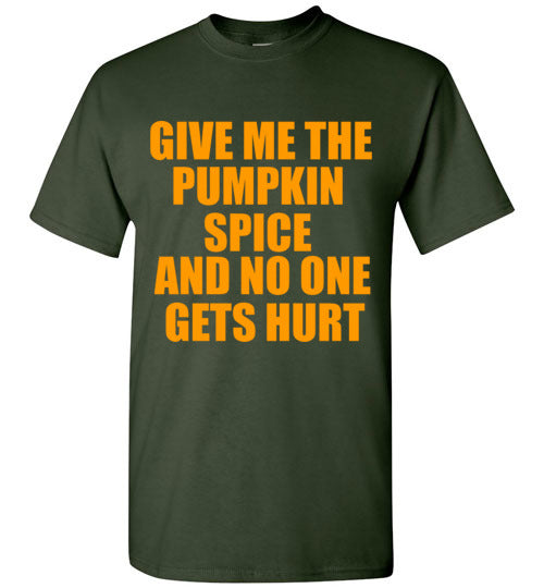 Give Me The Pumpkin Spice and No One Gets Hurt T-Shirt