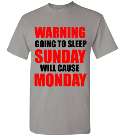 Warning Going to Sleep Sunday Will Cause Monday T-Shirt