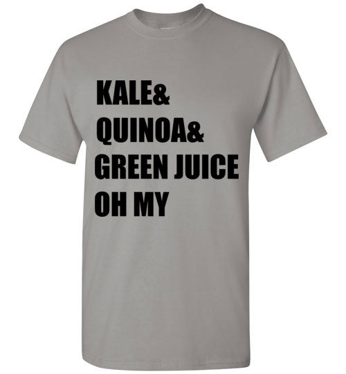Kale and Quinoa and Green Juice Oh My T-Shirt