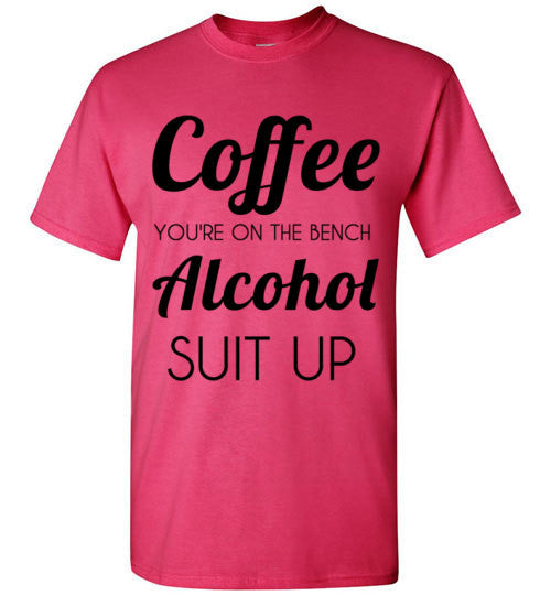 Coffee You're on the Bench Alcohol Suit Up