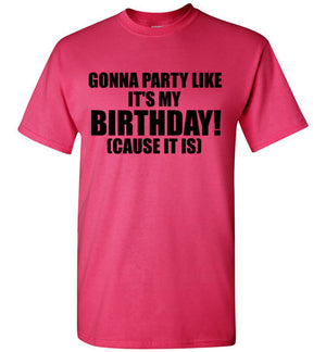 Gonna Party Like It's My Birthday Cause It Is T-Shirt