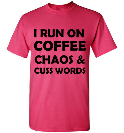 I Run on Coffee Chaos and Cuss Words T-Shirt