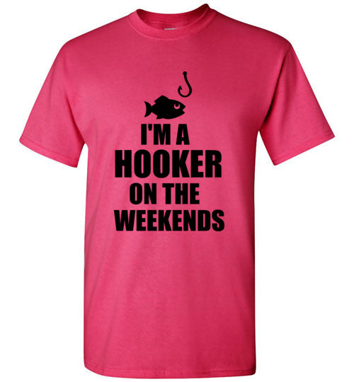 I'm a Hooker On the Weekends Fishing T-Shirt