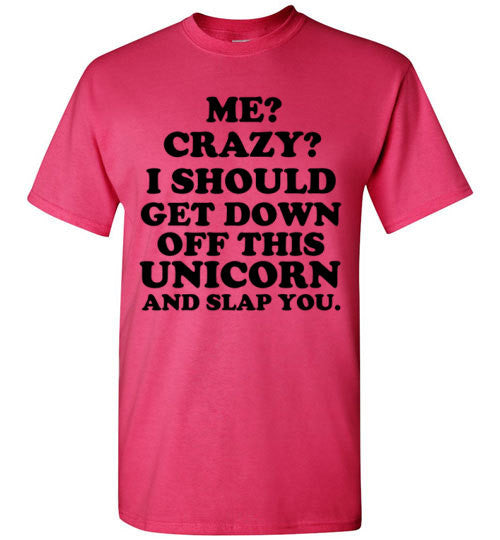 Me? Crazy?I Should Get Down off this Unicorn and Slap You