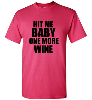Hit Me Baby One More Wine T-Shirt