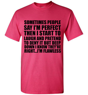 Sometimes People Say I'm Perfect Then I Start to Laugh and Pretend To Deny It But Deep Down I Know They're Right I'm Flawless T-Shirt