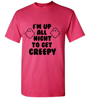 I'm Up All Night to Get Creepy Halloween Ghost T-Shirt