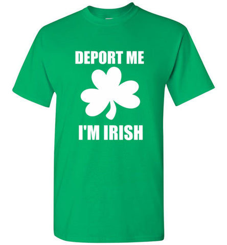 Deport Me I'm Irish T-Shirt