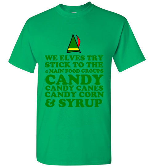 We Elves Try to Stick to the 4 Main Food Groups Candy Candy Canes Candy Corn and Syrup T-Shirt
