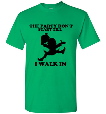The Party Don't Start Till I Walk In St. Patrick's Day T-Shirt