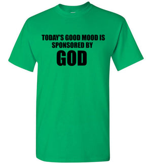 Today's Good Mood is Sponsored By God T-Shirt