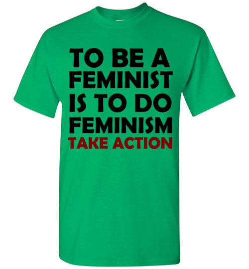 To Be a Feminist Is To Do Feminism Take Action