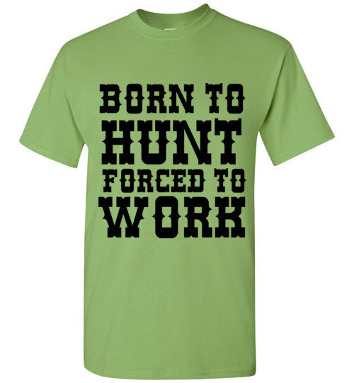 Born to Hunt Forced to Work T-Shirt
