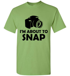 I'm About to Snap T-Shirt