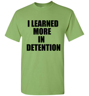 I Learned More in Detention T-Shirt