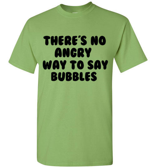There's No Angry Way to Say Bubbles T-Shirt