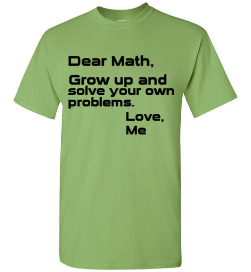 Dear Math Grow Up and Solve Your Own Problems T-Shirt