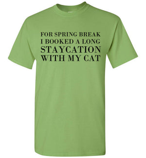 For Spring Break I Booked a Long Staycation With My Cat T-Shirt