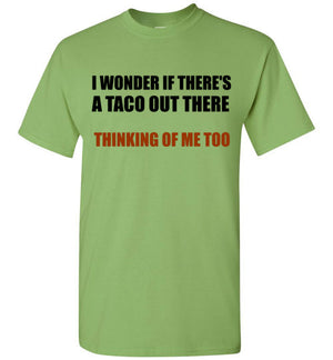 I Wonder if There's a Taco Out There Thinking of Me Too T-Shirt