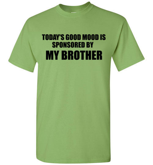 Today's Good Mood is Sponsored By My Brother T-Shirt