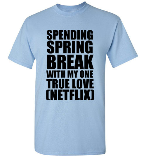Spending Spring Break With My One True Love Netflix T-Shirt