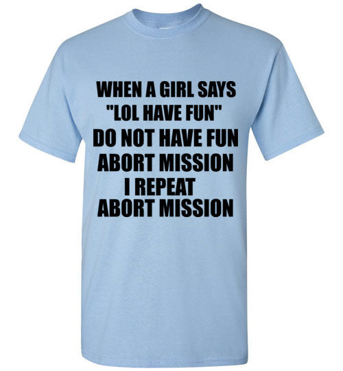 When a Girl Says LOL Have Fun Do Not Have Fun Abort Mission T-Shirt