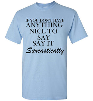 If You Don't Have Anything Nice to Say Say It Sarcastically
