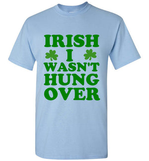 Irish I Wasn't Hung Over T-Shirt